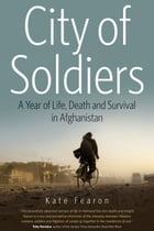 City of Soldiers: A Year of Life, Death and Survival in Afghanistan by Kate Fearon