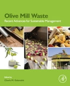 Olive Mill Waste: Recent Advances for Sustainable Management by Charis Michel Galanakis
