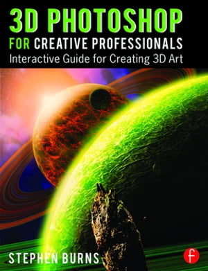 3D Photoshop for Creative Professionals Interactive Guide for Creating 3D Art