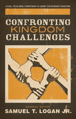 Book Confronting Kingdom Challenges: A Call to Global Christians to Carry the Burden Together by Peter Jensen