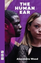 The Human Ear (NHB Modern Plays) by Alexandra Wood