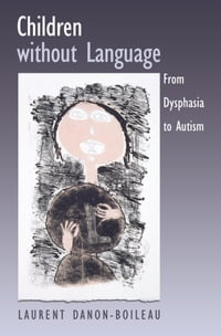 Children without Language: From Dysphasia to Autism