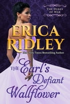 The Earl's Defiant Wallflower: Dukes of War #1 by Erica Ridley