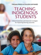 Teaching Indigenous Students: Cultural awareness and classroom strategies for improving learning outcomes by Thelma Perso