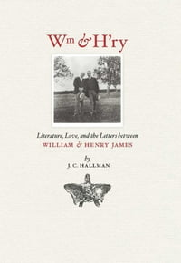 Wm & H'ry: Literature, Love, and the Letters between Wiliam and Henry James