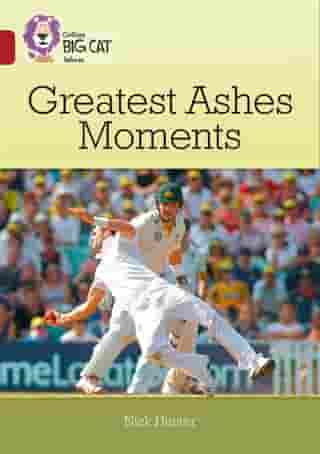 Greatest Ashes Moments: Band 14/Ruby (Collins Big Cat) by Nick Hunter