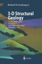 3-D Structural Geology: A Practical Guide to Surface and Subsurface Map Interpretation by Richard H. Groshong