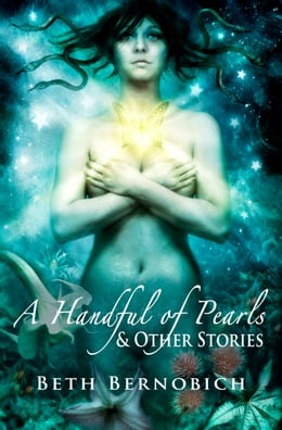 Book A Handful of Pearls & Other Stories by Beth Bernobich
