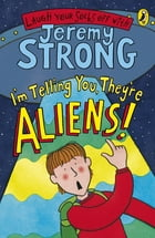 I'm Telling You, They're Aliens! by Jeremy Strong