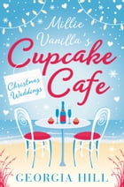 Christmas Weddings (Millie Vanilla's Cupcake Café, Book 3) by Georgia Hill