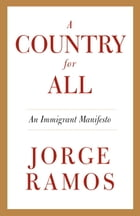 A Country for All: An Immigrant Manifesto