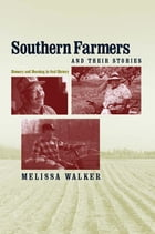 Southern Farmers and Their Stories: Memory and Meaning in Oral History by Melissa Walker