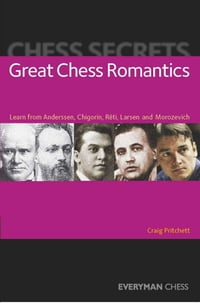 Chess Secrets: Great Chess Romantics: Learn from Anderssen, Chigorin, Réti, Larsen and Morozevich