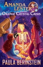 Amanda Lester and the Orange Crystal Crisis by Paula Berinstein