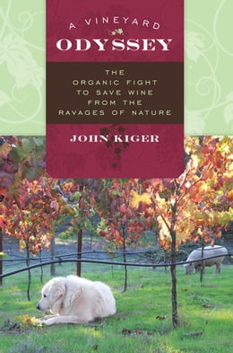 Book A Vineyard Odyssey: The Organic Fight to Save Wine from the Ravages of Nature by John Kiger