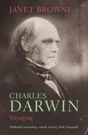 Charles Darwin: Voyaging Volume 1 of a biography