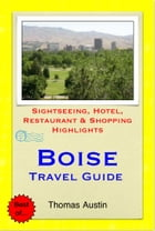 Boise, Idaho Travel Guide - Sightseeing, Hotel, Restaurant & Shopping Highlights (Illustrated) by Thomas Austin
