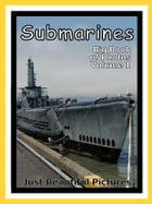 Just Submarine Photos! Photographs & Pictures of Submarines, Vol. 1 by Big Book of Photos