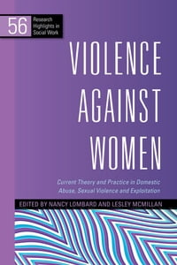 Violence Against Women: Current Theory and Practice in Domestic Abuse, Sexual Violence and…