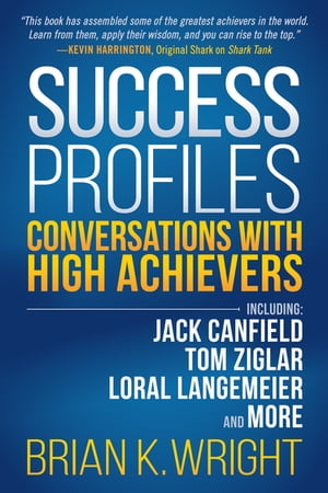 Success Profiles: Conversations With High Achievers Including Jack Canfield, Tom Ziglar, Loral Langemeier and More