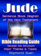 Jude - Sentence Block Diagram Method of the New Testament Holy Bible: Bible Reading Guide - Reveals Structure, Major Themes & Topics: Bible Reading Gu by Raymond Suen