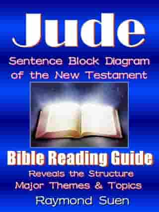 Jude - Sentence Block Diagram Method of the New Testament Holy Bible: Bible Reading Guide - Reveals Structure, Major Themes & Topics: Bible Reading Guide, #1 by Raymond Suen