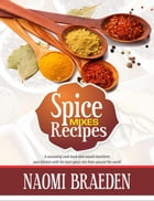 Spice Mixes Recipes: A Seasoning Cook Book That Would Transform Your Kitchen With The Best Spices Mix From Around The World by NAOMI BRAEDEN