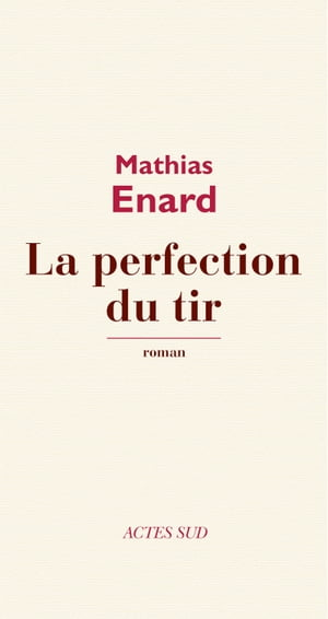 La Perfection du tir by Mathias Enard