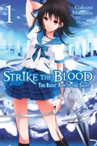 Strike the Blood, Vol. 1 (light novel): The Right Arm of the Saint by Gakuto Mikumo