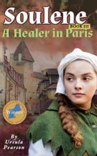 Soulene: A Healer in Paris: Book III of the Soulene Trilogy by Ursula Pearson