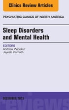 Sleep Disorders and Mental Health, An Issue of Psychiatric Clinics of North America, E-Book by Andrew Winokur, MD