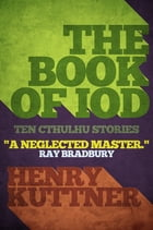 The Book of Iod: Ten Cthulhu Stories by Henry Kuttner