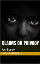 Claims on Privacy: An Essay by Ankur Mutreja
