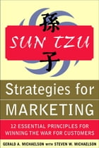 Sun Tzu Strategies for Marketing: 12 Essential Principles for Winning the War for Customers: 12…