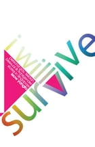 I Will Survive: Personal gay, lesbian, bisexual & transgender stories in Singapore by Leow Yangfa