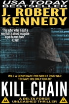 Kill Chain: A Delta Force Unleashed Thriller, Book #4 by J. Robert Kennedy