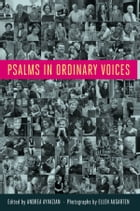 Psalms in Ordinary Voices: A Reinterpretation of the 150 Psalms by Men, Women and Children by Andrea Ayvazian