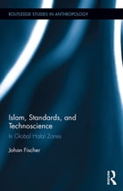 Islam, Standards, and Technoscience: In Global Halal Zones
