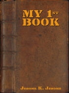 My First Book by Jerome K. Jerome