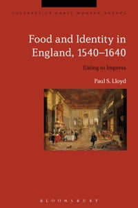 Food and Identity in England, 1540-1640: Eating to Impress