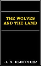 The Wolves and the Lamb: An Inspector Skarratt's case by J. S. FLETCHER