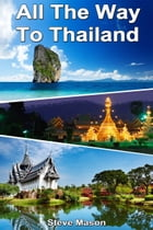 All the Way to Thailand by Steve Mason