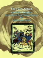 The Faery Queen and Her Knights: Stories Retold from Edmund Spenser by Alfred John Church