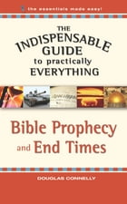 The Indispensable Guide to Practically Everything: Bible Prophecy and End Times