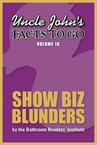 Uncle John's Facts to Go Show Biz Blunders by Bathroom Readers' Institute
