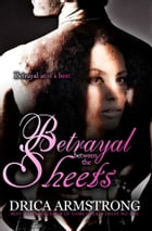 Betrayal Between the Sheets by Drica Armstrong