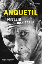 Anquetil: Mit Leib und Seele by Paul Fournel