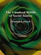The Unsolved Riddle of Social Justice by Stephen Leacock