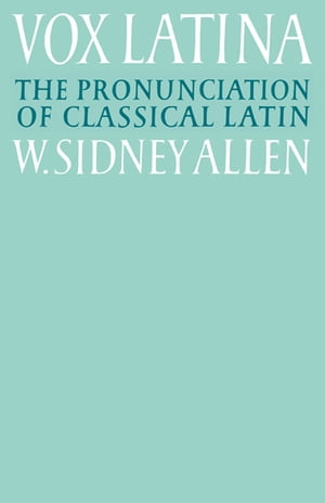 Vox Latina A Guide to the Pronunciation of Classical Latin