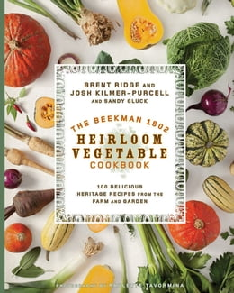 Book The Beekman 1802 Heirloom Vegetable Cookbook: 100 Delicious Heritage Recipes from the Farm and… by Josh Kilmer-Purcell